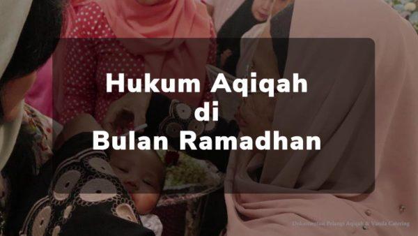 Hukum Aqiqah di Bulan Ramadhan